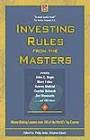INVESTING RULES FROM THE MASTERS In this book 105 of the world's top experts share their wisdom in the form of concise, ready to use rules for investing in stocks, mutual funds, bonds, etc. in varying market conditions and situations.