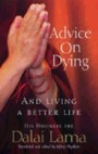 Advice On Dying - And Living A Better Life - His Holiness The Dalai Lama