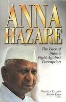 Anna Hazare - The Face of India's Fight Against Corruption This book is an exhaustive study of the face of corruption in Indian polity and the role of a lone crusader like Anna Hazare in cleaning it up.