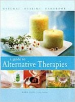 A Guide to Alternative Therapies (Natural Healing Handbook)