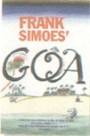 FRANK SIMOES' GOA This is more than just a travel book. Thanks to Frank Simoes' perceptive eye and abiding love for all things Goan, it is a delightful, finely-etched portrait of a people and their way of life.
