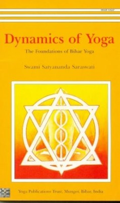 Dynamics of Yoga This book outlines the original yogic concepts and practices which form the foundations of BIHAR YOGA or SATYANANDA YOGA.