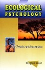 Ecological Psychology : New Trends and Innovations  Psychology is not the first profession one thinks of when looking for environmental activists.