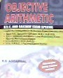 Objective Arithmetic This book is useful for competitive entrance examinations like-:-