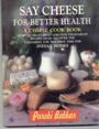 SAY CHEESE FOR BETTER HEALTH - A CHEESE COOK BOOK