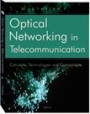 Optical Networking in Telecommunication   This book has successfully dealt with all technology related issues like, how is an optical network different from existing networks, which network elements are required for optical networks, what applications do optical networks best suit, etc.
