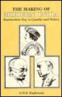 The Making of Modern India : Rammohan Roy To Gandhi And Nehru