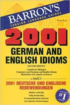 Barron's 2001 German and English Idioms 2nd Ediition Part 1 german-english Bilingual prefaces provide insight into the nature of an idioms and point out similarities and differences in English and German usage.